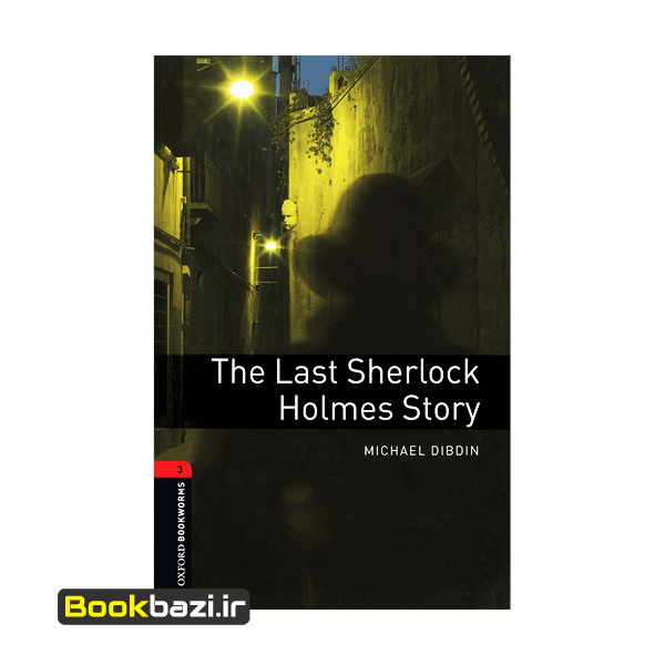 The Last Sherlock Holmes Story Oxford Bookworms 3